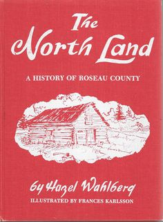 The North Land A History of Roseau County, (Minnesota,)  by Hazel Wahlberg 1975 Hardcover by TranscaspianUral on Etsy