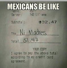 Mexicans be like, ni madres! Jaaaja!!!