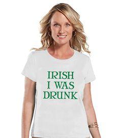 St. Patricks Day Shirt - Funny Women's Drinking Shirts - Irish I Was Drunk - White T-shirt - Humorous Gift for Her - Drinking Party Shirt