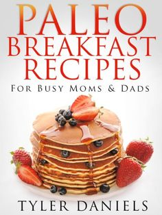 Paleo Breakfast Recipes: For Busy Moms and Dads - http://sleepychef.com/paleo-breakfast-recipes-for-busy-moms-and-dads/