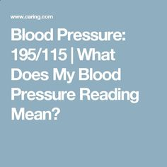 Blood Pressure: 195/115 | What Does My Blood Pressure Reading Mean?