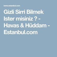 Gizli Sirri Bilmek Ister misiniz ? - Havas & Hüddam - Estanbul.com