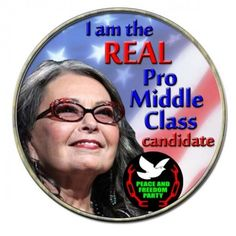 Roseanne Barr is the only REAL pro-middle class candidate!