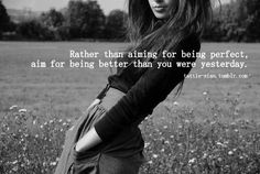 aim to be better than yesterday