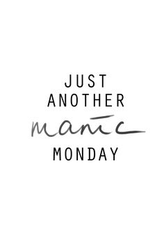 Just another manic Monday