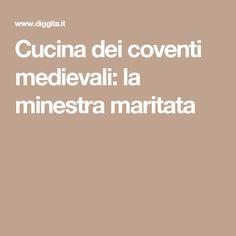 Cucina dei coventi medievali: la minestra maritata