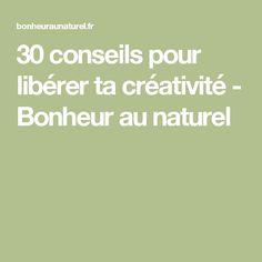 30 conseils pour libérer ta créativité - Bonheur au naturel