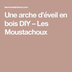 Une arche d'éveil en bois DIY – Les Moustachoux