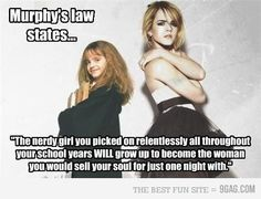 bahaha so true. I was the nerd and now I have guys that picked on me, want me.