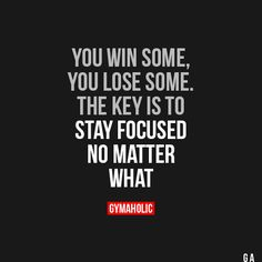 You Win Some, You Lose Some The key is to stay focused no matter what. https://www.gymaholic.co