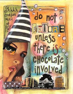 Do not disturb unless there is DARK Chocolate involved!