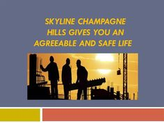 Skyline Champagne Hills gives you an agreeable and safe life by avinashprabhu040 via authorSTREAM