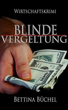 Blinde Vergeltung: Ein Hedgefonds-Manager unter Verdacht eBook: Bettina Büchel: Amazon.de: Kindle-Shop