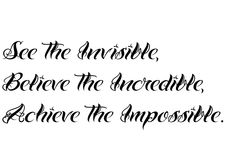 See the Invisible 2C  0ABelieve the Incredible 2C  0AAchieve the Impossible..jpg
