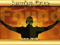Amazing Grace- Aaron Neville.  Beautiful!  One of my favorite songs, especially knowing it's background.