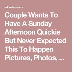 Couple Wants To Have A Sunday Afternoon Quickie But Never Expected This To Happen Pictures, Photos, and Images for Facebook, Tumblr, Pinterest, and Twitter