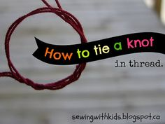 Sewing With Kids: How to Tie a Knot in Thread