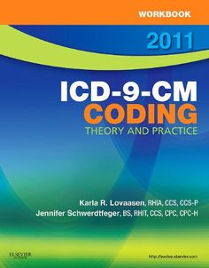 Bestseller Books Online Workbook for ICD-9-CM Coding, 2011 Edition: Theory and Practice Karla R. Lovaasen RHIA  CCS  CCS-P, Jennifer Schwerdtfeger BS  RHIT  CCS  CPC  CPC-H $37.95  - http://www.ebooknetworking.net/books_detail-1437717799.html