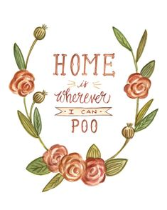 Home is Wherever I can Poo - 5x7 Print - Funny Cute Watercolor Illustration
