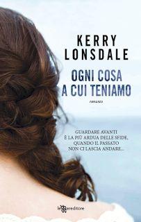 la mia biblioteca romantica: OGNI COSA A CUI TENIAMO di Kerry Lonsdale (Leggere...