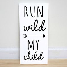 Run Wild My Child White Wood Sign