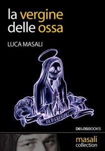 La Vergine delle Ossa di Luca Masali