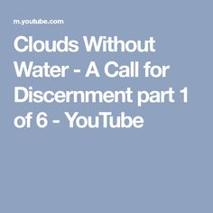 Clouds Without Water - A Call for Discernment part 1 of 6 - YouTube