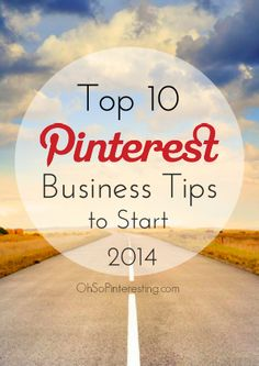 Top 10 Pinterest Business Tips to Start 2014 | #ohsopinteresting