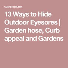 13 Ways to Hide Outdoor Eyesores | Garden hose, Curb appeal and Gardens