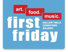 First Friday of Every Month!     For information on location, schedule, and general information visit this link:  http://www.godowntownraleigh.com/first-friday-raleigh/about