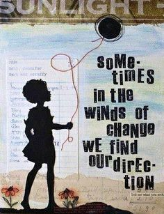 winds of change. a new direction love this quote Words of wisdom: year of the yes ~ inspirational quotes Great Quotes, Quotes To Live By, Inspirational Quotes, Change Quotes, Motivational Sayings, Words Quotes, Me Quotes, Mixed Media Tutorials, The Words