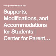 Supports, Modifications, and Accommodations for Students   Center for Parent…
