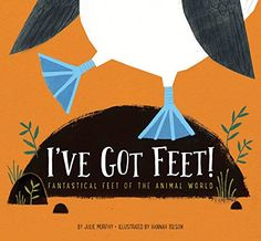 I've Got Feet!: Fantastical Feet of the Animal World Animals around the world describe unique features of their feet and how they use them. From webbed feet to sticky feet, hooved feet to bright blue feet, young readers are introduced to animal adaptions in this nonfiction picture book.