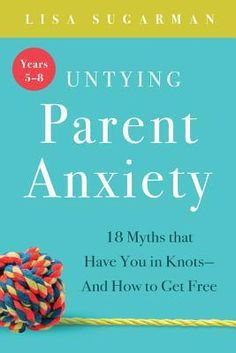 Buy Untying Parent Anxiety (Years 18 Myths that Have You in Knots—And How to Get Free by Lisa Sugarman and Read this Book on Kobo's Free Apps. Discover Kobo's Vast Collection of Ebooks and Audiobooks Today - Over 4 Million Titles! Parenting Styles, Parenting Books, Parenting Teens, Parenting After Separation, Separation Anxiety, Todays Parent, Emotional Development, Book Signing, Screwed Up