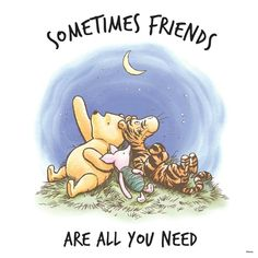 Sometimes friends are all you need x