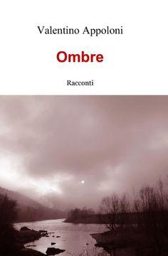"""Penna d'oro: RECENSIONE """"Ombre"""" di Valentino Appoloni"""