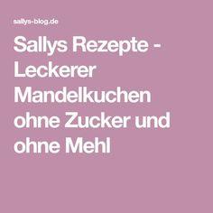 Sallys Rezepte - Leckerer Mandelkuchen ohne Zucker und ohne Mehl