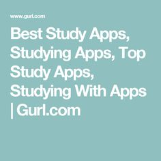 Best Study Apps, Studying Apps, Top Study Apps, Studying With Apps | Gurl.com