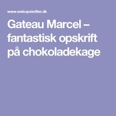 Gateau Marcel – fantastisk opskrift på chokoladekage
