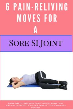 Certain moves may easy your sacroiliac pain.  Check out these 6:  http://backandneck.about.com/od/Stretching-Exercises/ss/6-Popular-Pain-Relievers-for-a-Painful-Sacroiliac-Joint.htm