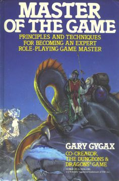 """Master Of The Game - Principles and Techniques for becoming an expert role-playing game master"" - Gary Gygax"