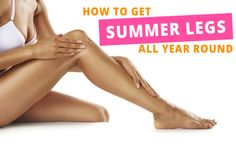 How to Get SUMMER LEGS all Year Round