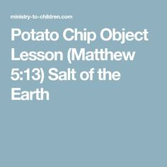 Potato Chip Object Lesson (Matthew 5:13) Salt of the Earth