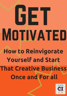 How to Motivate Yourself and Start That Creative Business Once and For All