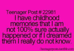 This describes 1/4 of my memories.
