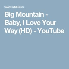 Big Mountain - Baby, I Love Your Way (HD) - YouTube