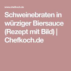 Schweinebraten in würziger Biersauce (Rezept mit Bild)   Chefkoch.de
