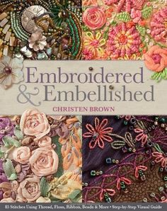 Embroidered & Embellished 85 Stitches Using Thread, Floss, Ribbon, Beads & More Step-By-Step Visual Guide von Christen Brown http://www.amazon.de/dp/1607056631/ref=cm_sw_r_pi_dp_ziz8ub1PFKSDY