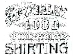 Specially Good Fine White Shirting -- 19th century tyopgraphy via Woodbyper