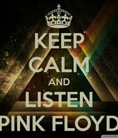 Keep Calm and listen to PINK FLOYD!
